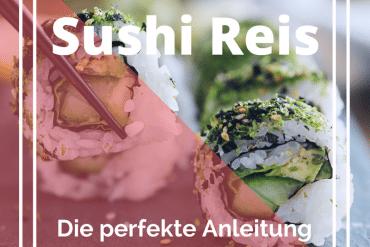 sushi reis kochen und zubereiten die perfekte anleitung