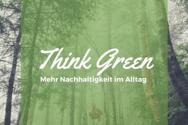 Think Green mehr Nachhaltigkeit im Alltag-min